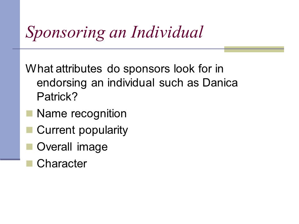 Sponsoring an Individual What attributes do sponsors look for in endorsing an individual such as Danica Patrick.
