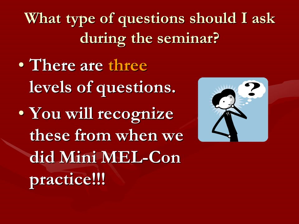 What type of questions should I ask during the seminar.