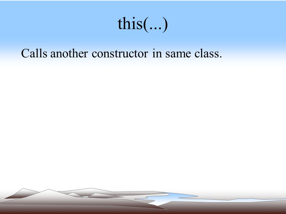 this(...) Calls another constructor in same class.