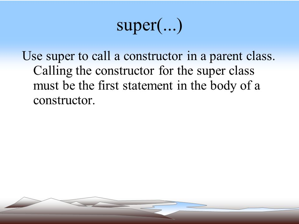 super(...) Use super to call a constructor in a parent class.