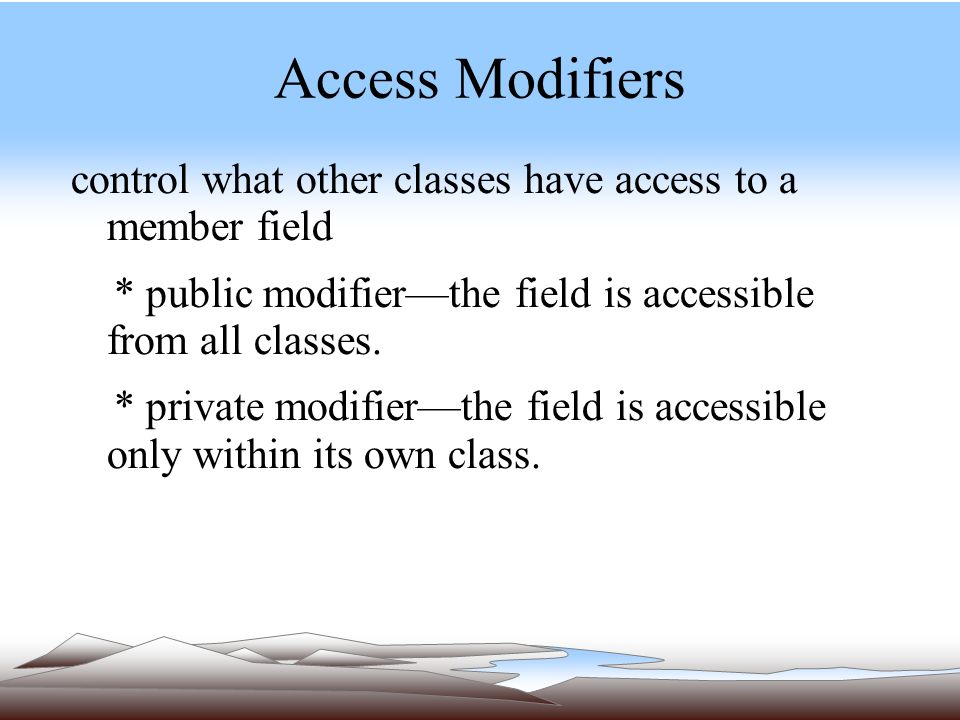 Access Modifiers control what other classes have access to a member field * public modifier—the field is accessible from all classes.