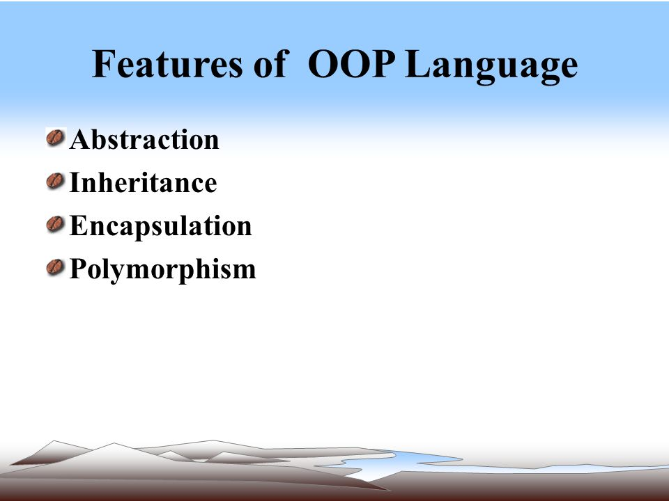 Features of OOP Language Abstraction Inheritance Encapsulation Polymorphism