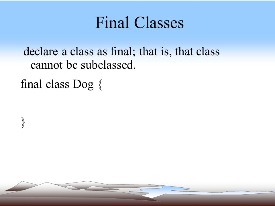 Final Classes declare a class as final; that is, that class cannot be subclassed.