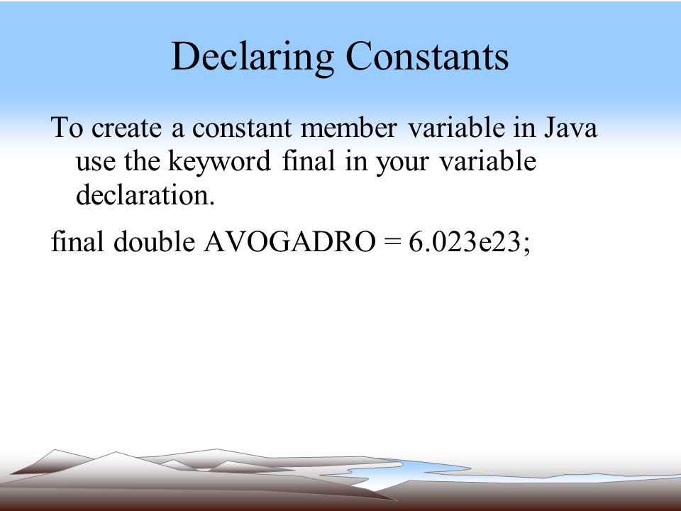 Declaring Constants To create a constant member variable in Java use the keyword final in your variable declaration.