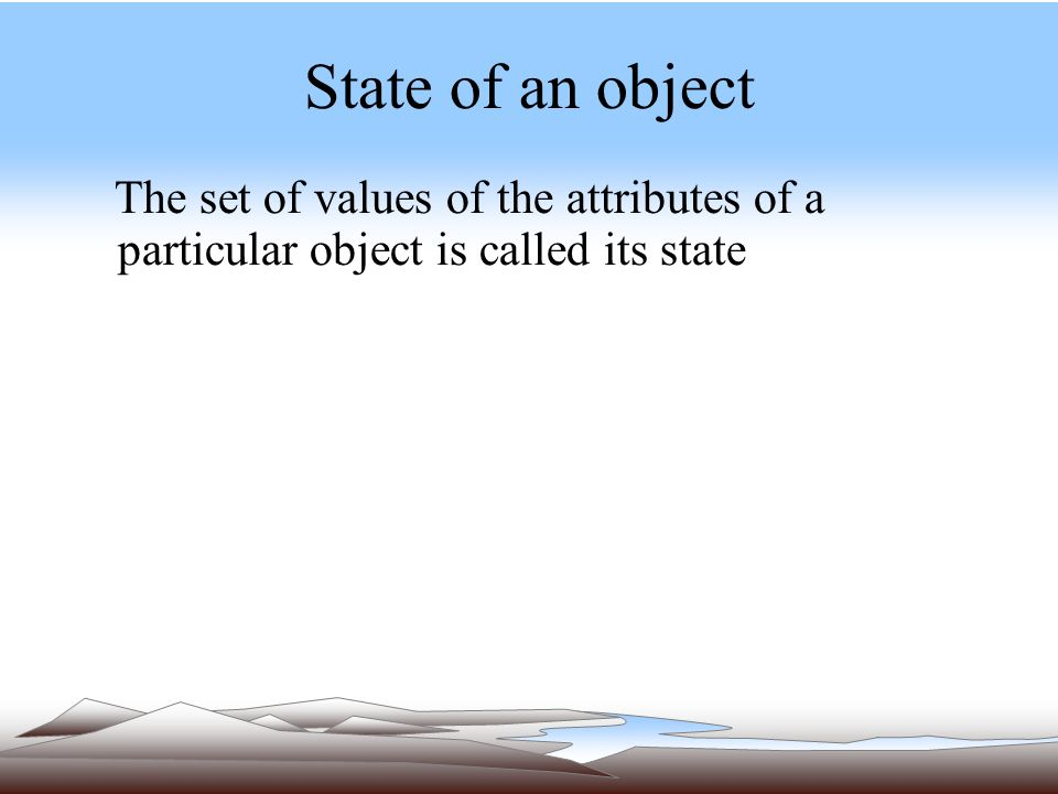 State of an object The set of values of the attributes of a particular object is called its state