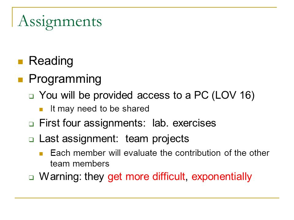Assignments Reading Programming  You will be provided access to a PC (LOV 16) It may need to be shared  First four assignments: lab.