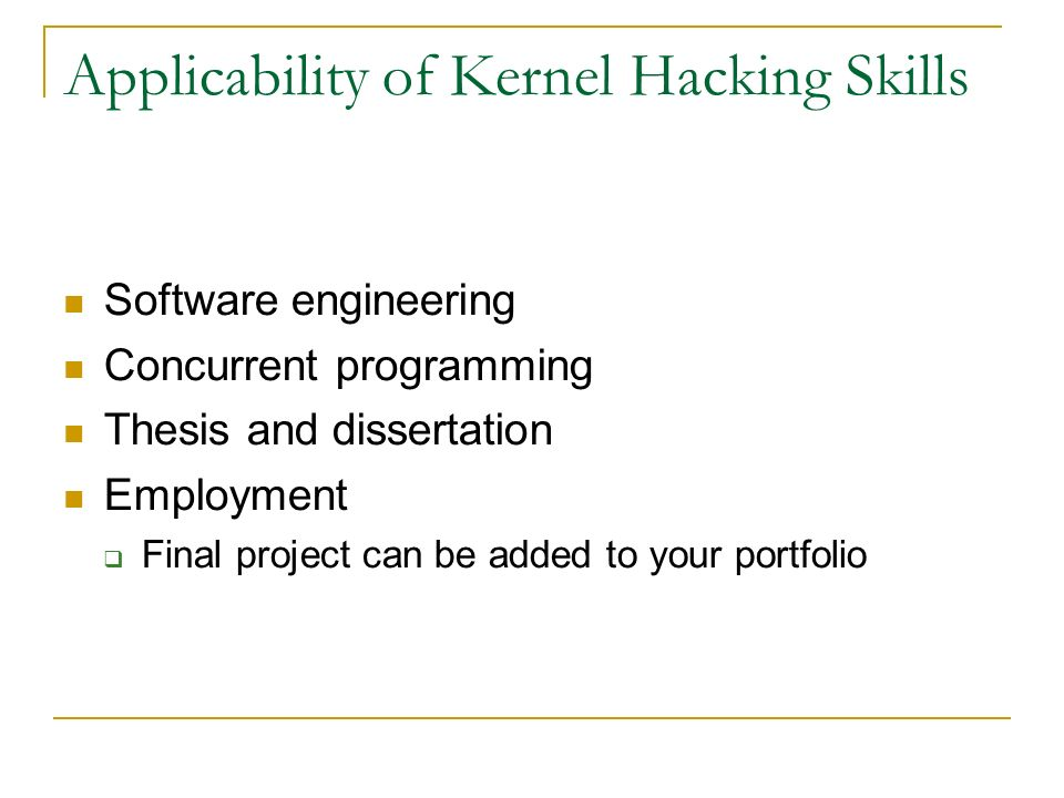 Applicability of Kernel Hacking Skills Software engineering Concurrent programming Thesis and dissertation Employment  Final project can be added to your portfolio