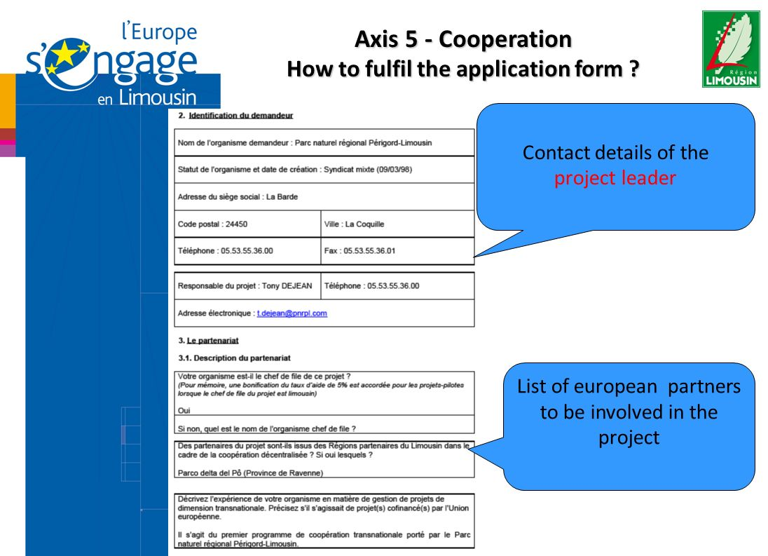 Contact details of the project leader List of european partners to be involved in the project Axis 5 - Cooperation How to fulfil the application form