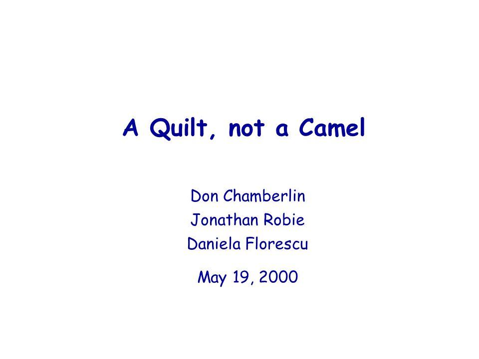 A Quilt, not a Camel Don Chamberlin Jonathan Robie Daniela
