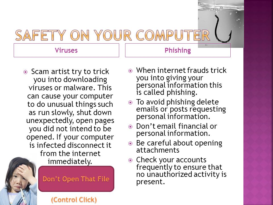 VirusesPhishing  Scam artist try to trick you into downloading viruses or malware.