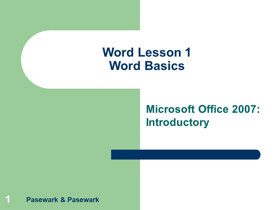Pasewark & Pasewark 1 Word Lesson 1 Word Basics Microsoft Office 2007: Introductory