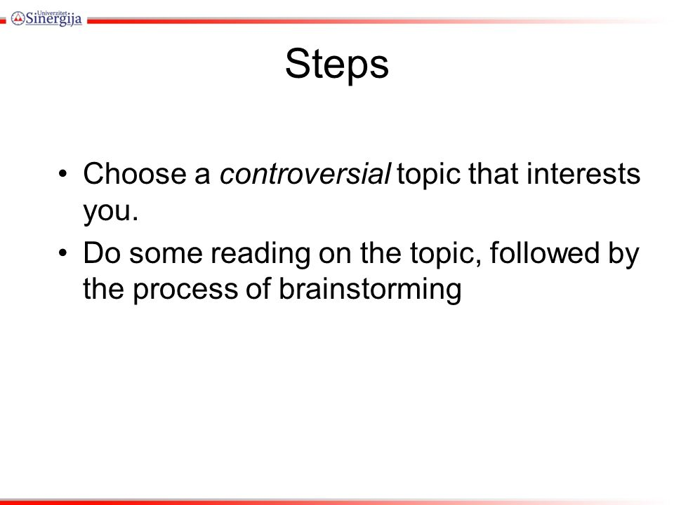 Steps Choose a controversial topic that interests you.
