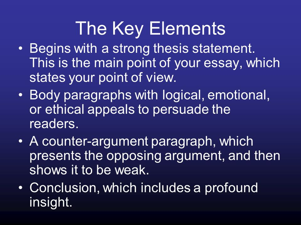 The Key Elements Begins with a strong thesis statement.