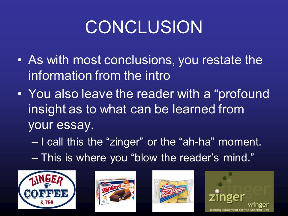 CONCLUSION As with most conclusions, you restate the information from the intro You also leave the reader with a profound insight as to what can be learned from your essay.