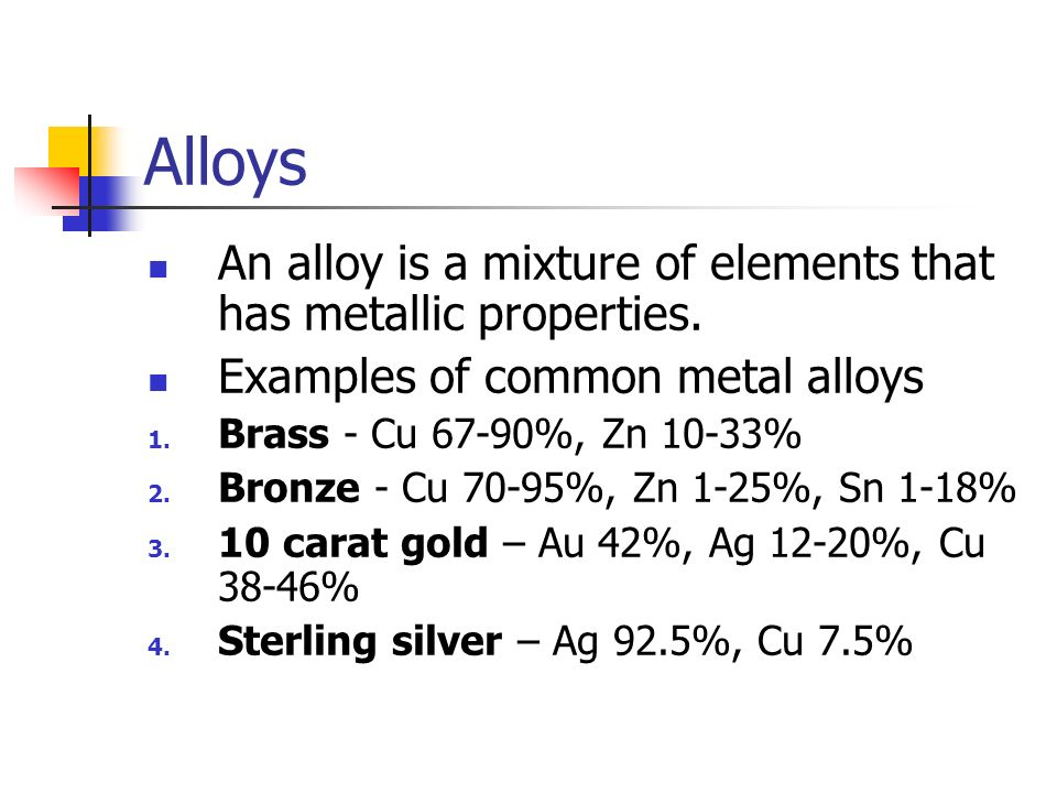Alloys An alloy is a mixture of elements that has metallic properties.
