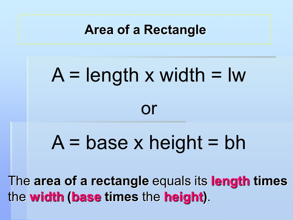 The area of a rectangle equals its length times the width (base times the height).