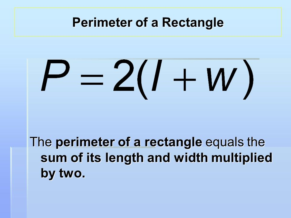 The perimeter of a rectangle equals the sum of its length and width multiplied by two.