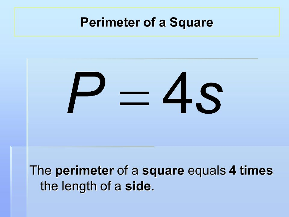 The perimeter of a square equals 4 times the length of a side. Perimeter of a Square