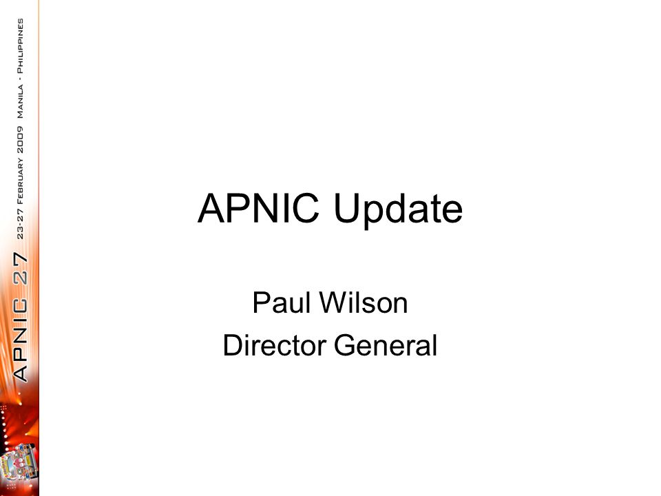 APNIC Update Paul Wilson Director General