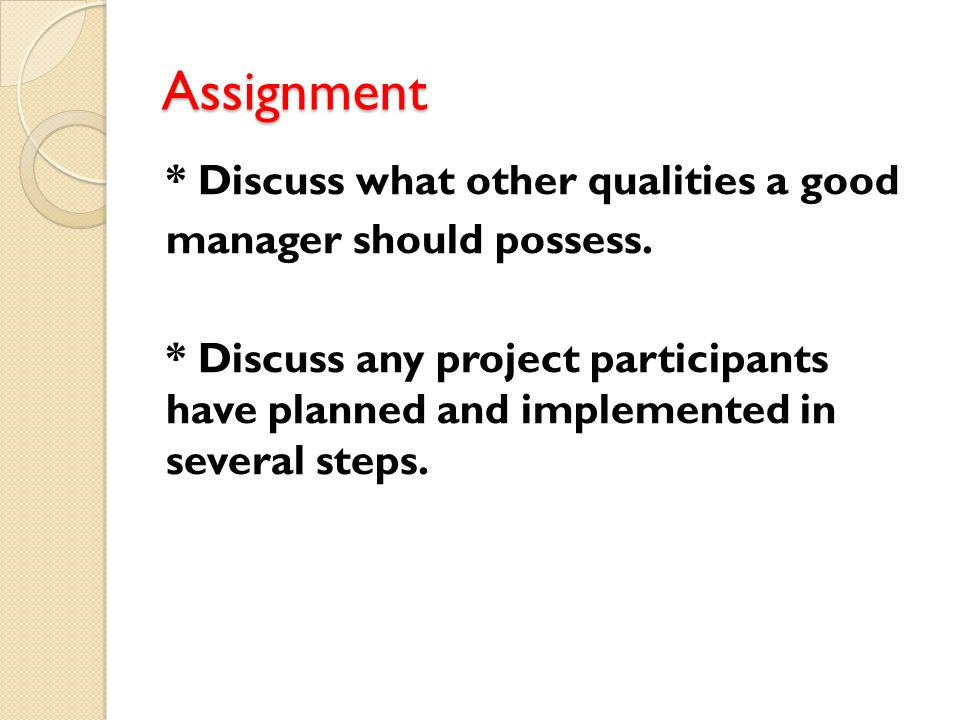 Assignment * Discuss what other qualities a good manager should possess.
