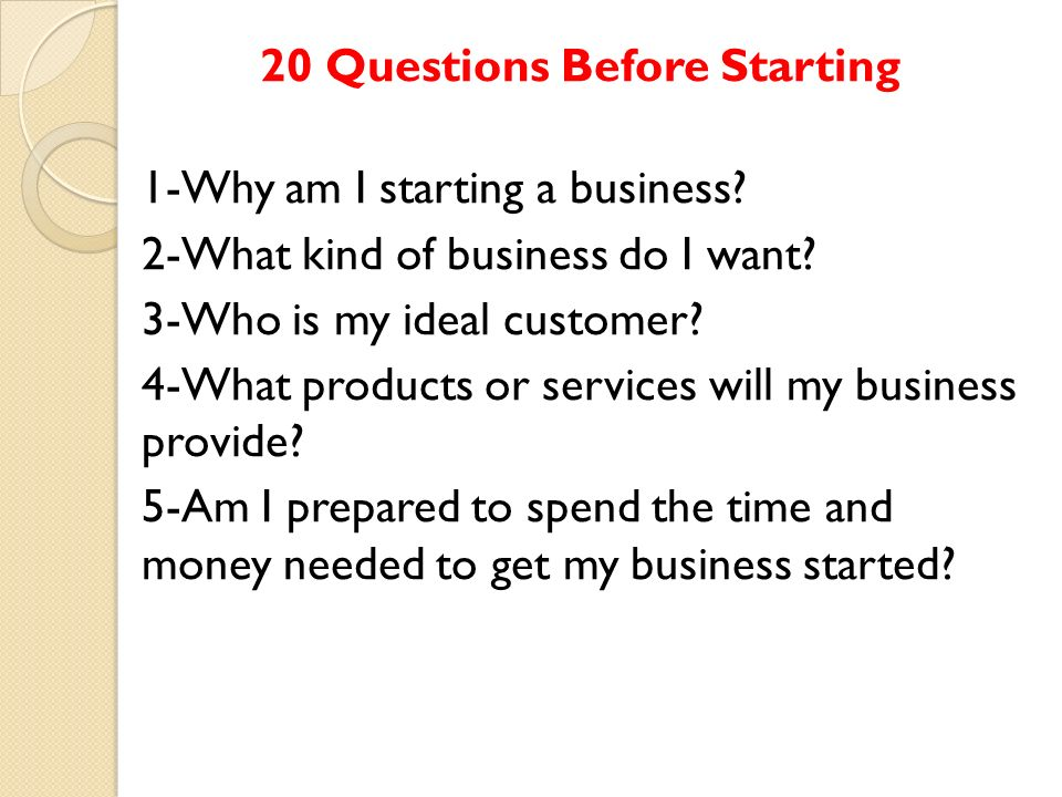 20 Questions Before Starting 1-Why am I starting a business.