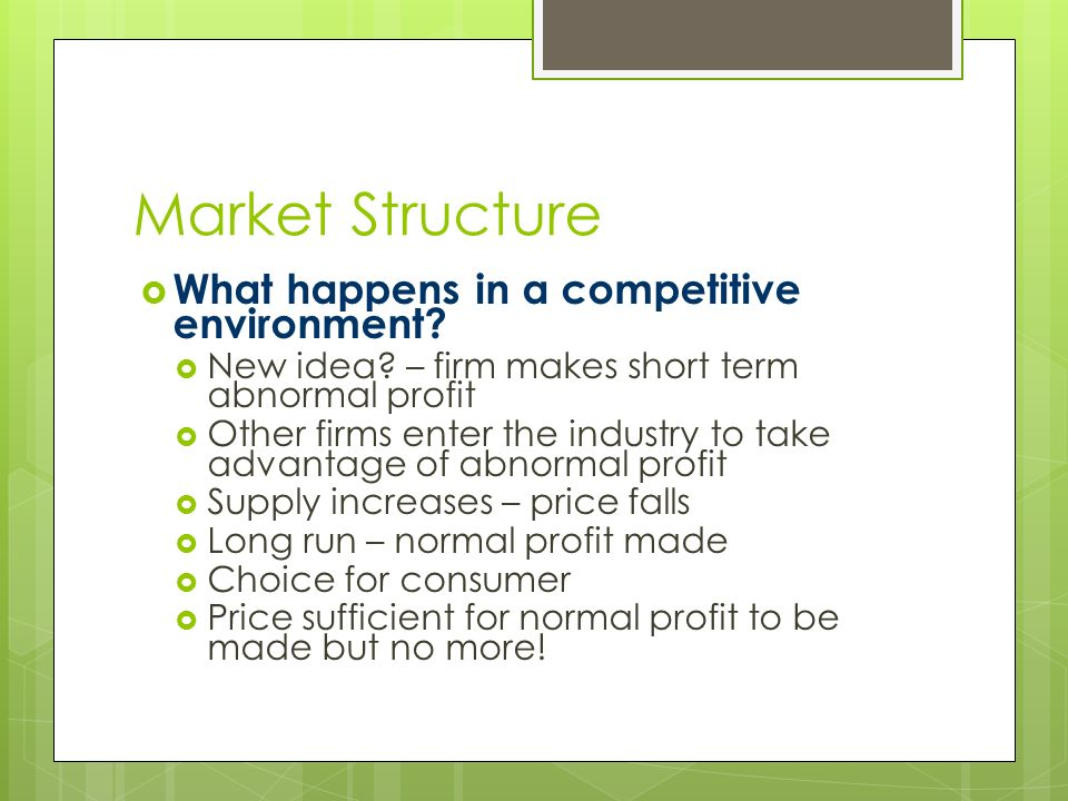 Market Structure  What happens in a competitive environment.