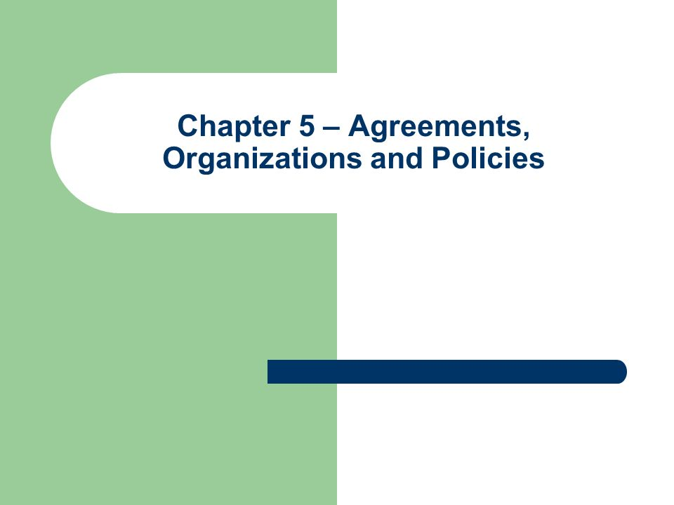 Chapter 5 Agreements Organizations And Policies Ppt Download