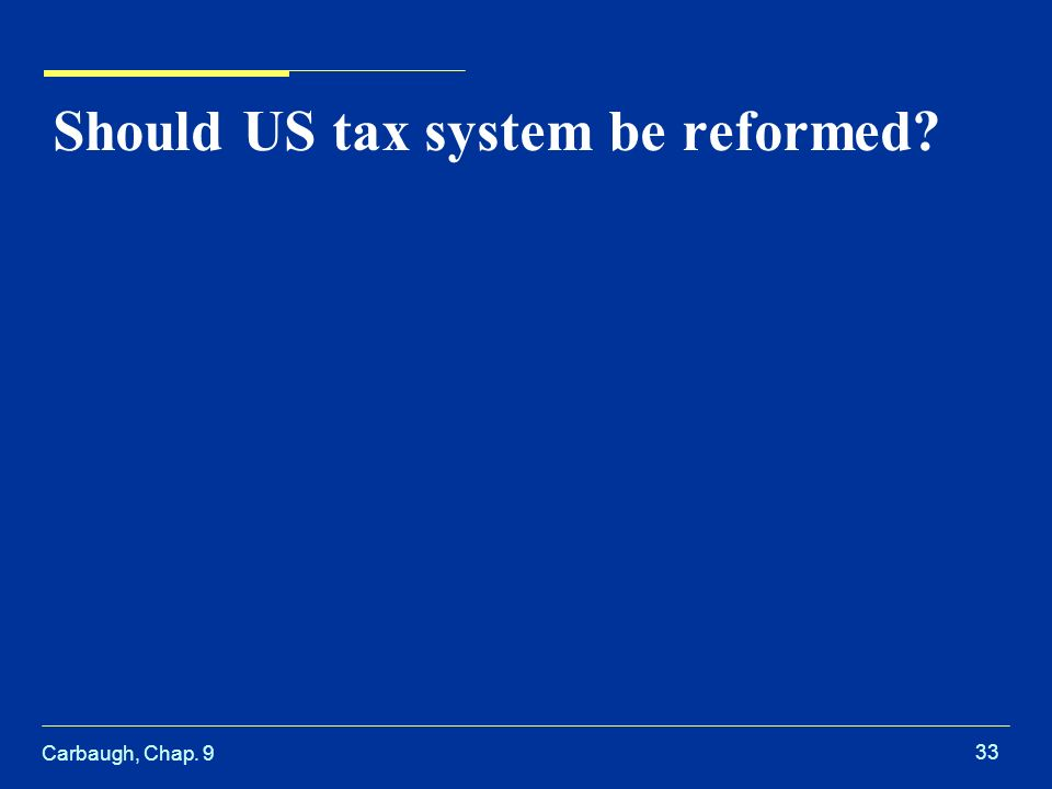 Carbaugh, Chap Should US tax system be reformed