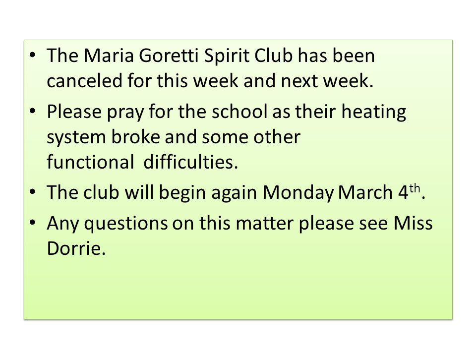 The Maria Goretti Spirit Club has been canceled for this week and next week.