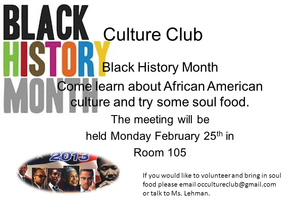 Culture Club Black History Month Come learn about African American culture and try some soul food.