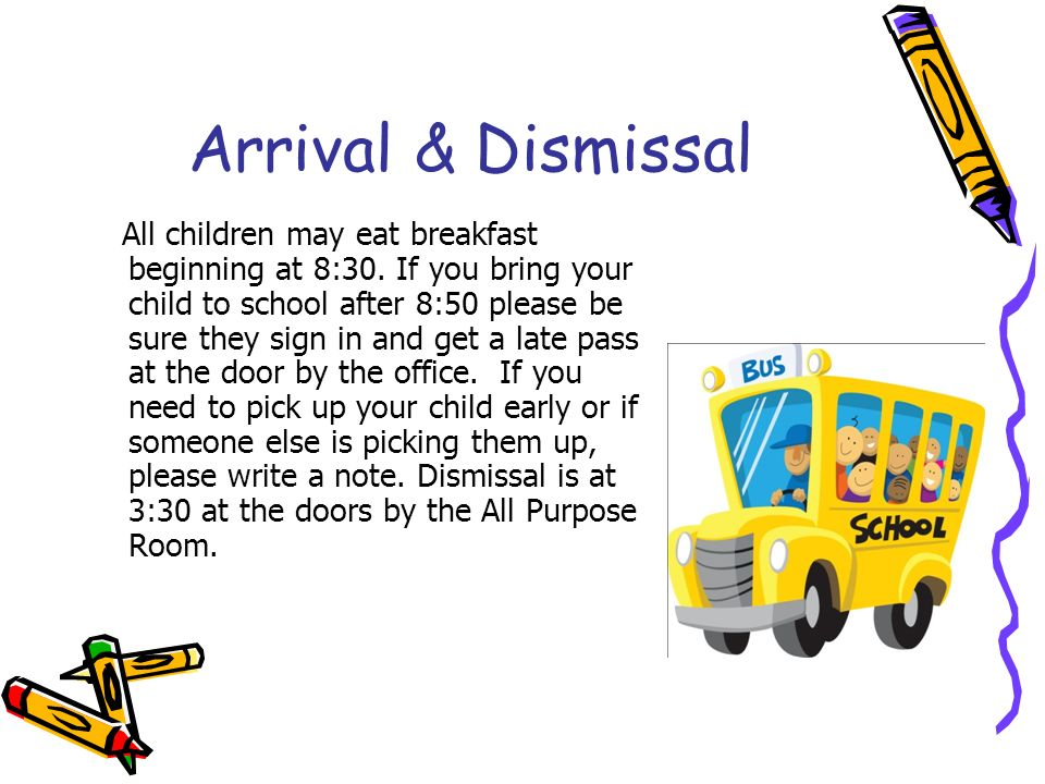 Arrival & Dismissal All children may eat breakfast beginning at 8:30.
