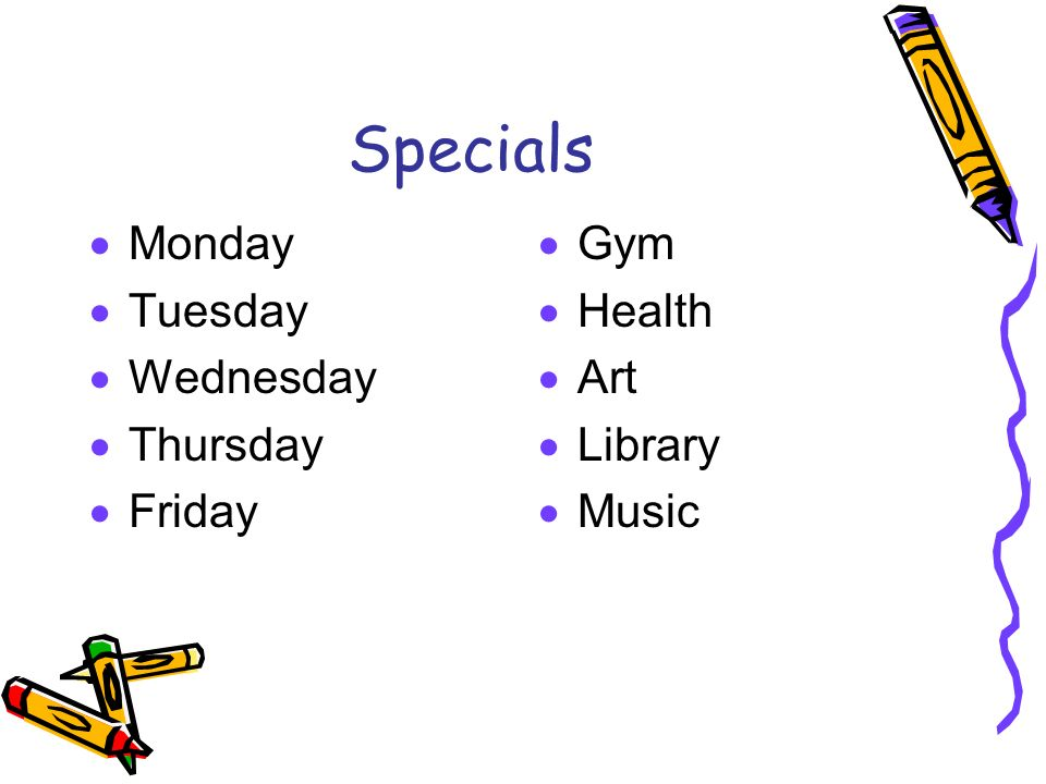 Specials  Monday  Tuesday  Wednesday  Thursday  Friday  Gym  Health  Art  Library  Music