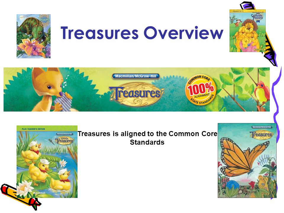 Treasures Overview Treasures is aligned to the Common Core Standards