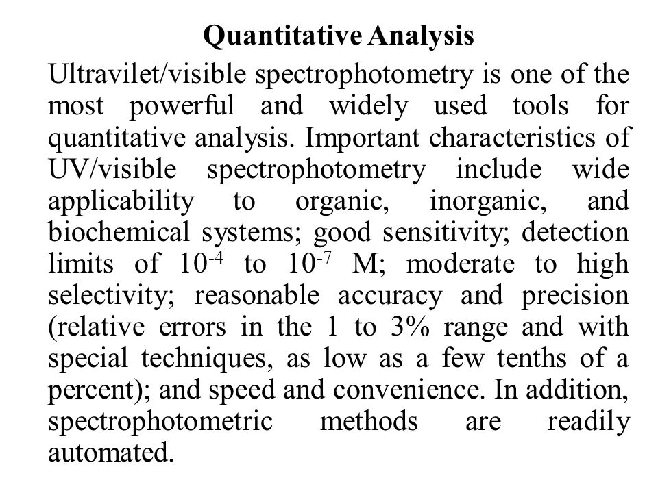 Quantitative Analysis Ultravilet/visible spectrophotometry is one of the most powerful and widely used tools for quantitative analysis.