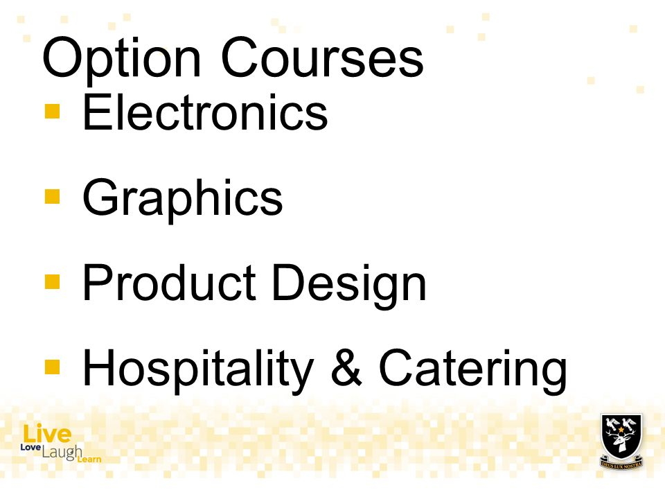 Option Courses  Electronics  Graphics  Product Design  Hospitality & Catering