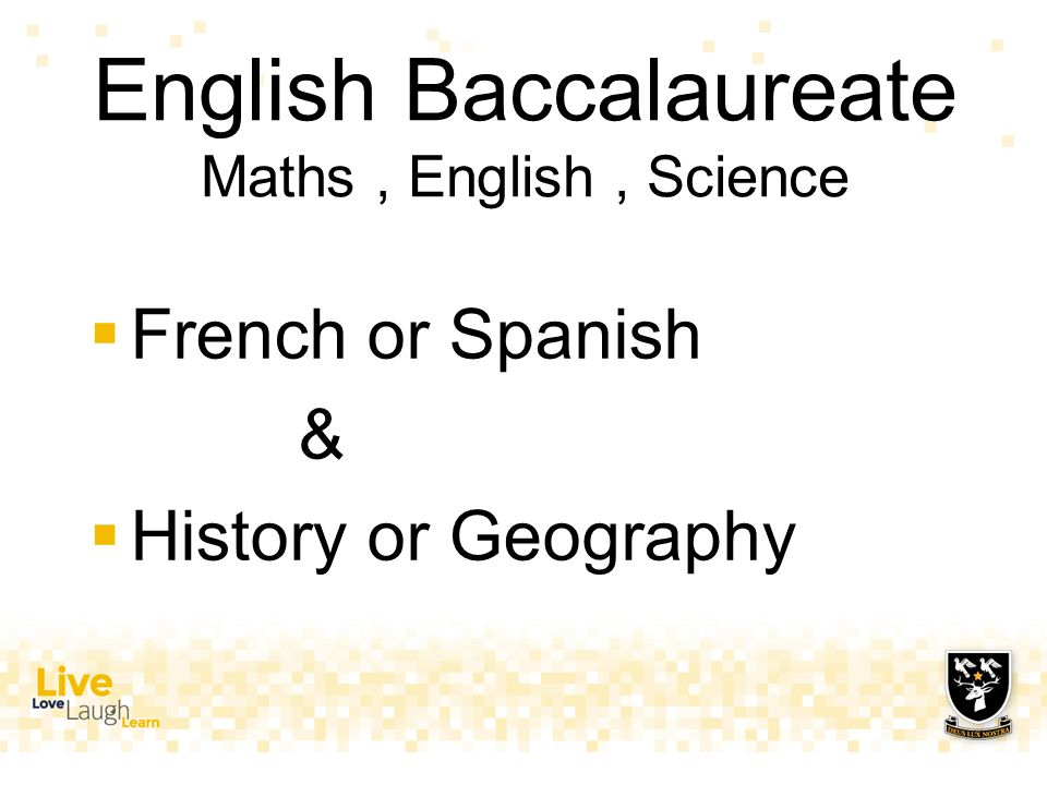 English Baccalaureate Maths, English, Science  French or Spanish &  History or Geography