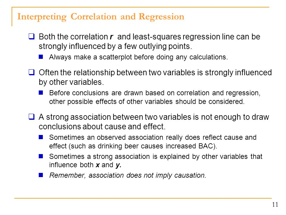 Interpreting Correlation and Regression  Both the correlation r and least-squares regression line can be strongly influenced by a few outlying points.