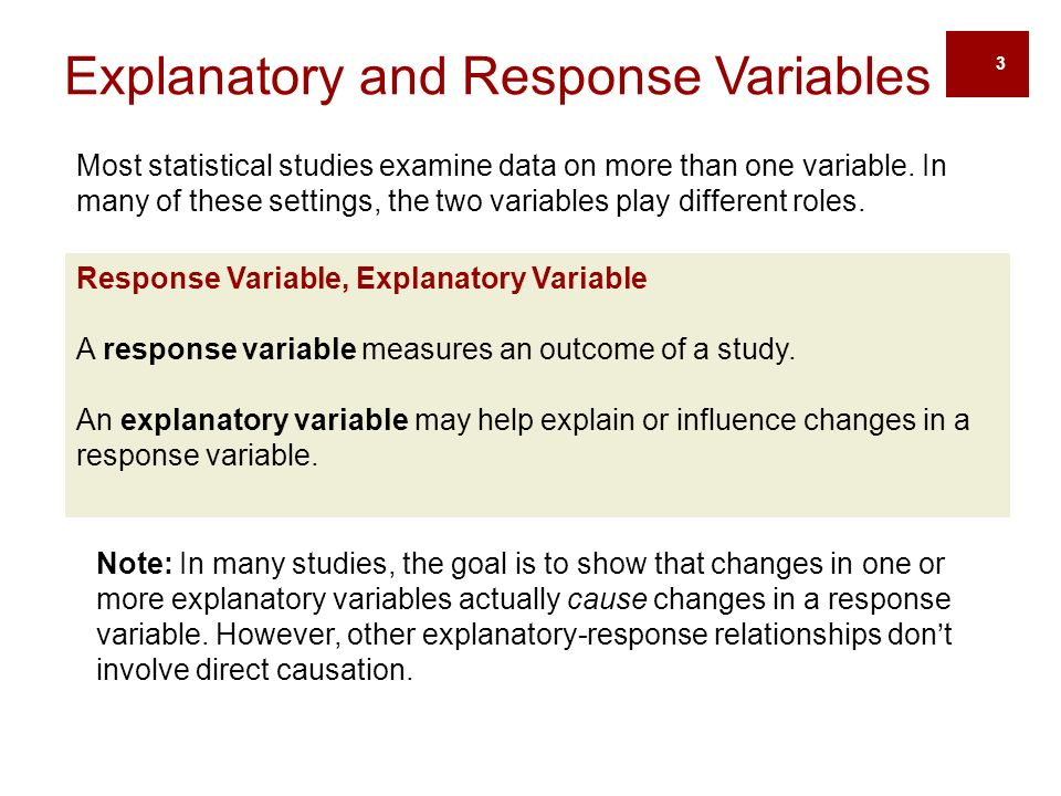 Response Variable, Explanatory Variable A response variable measures an outcome of a study.