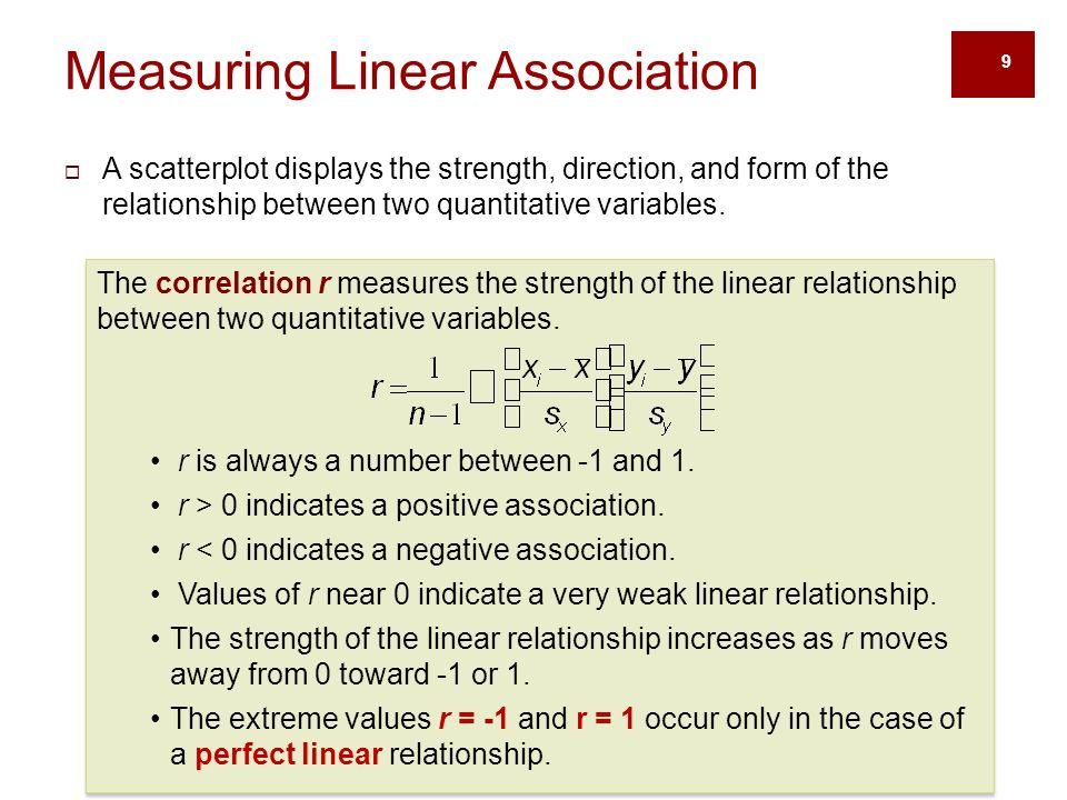9 Measuring Linear Association  A scatterplot displays the strength, direction, and form of the relationship between two quantitative variables.