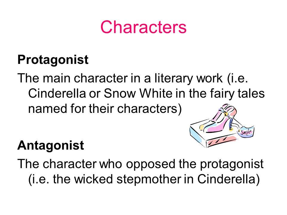 Characters Protagonist The main character in a literary work (i.e.