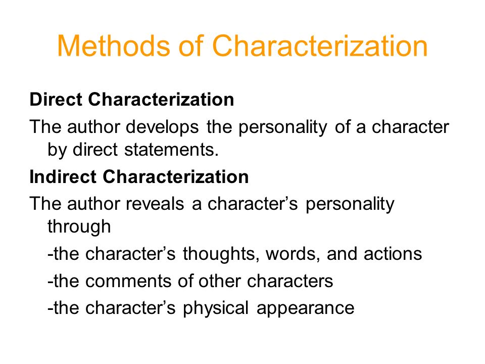 Methods of Characterization Direct Characterization The author develops the personality of a character by direct statements.