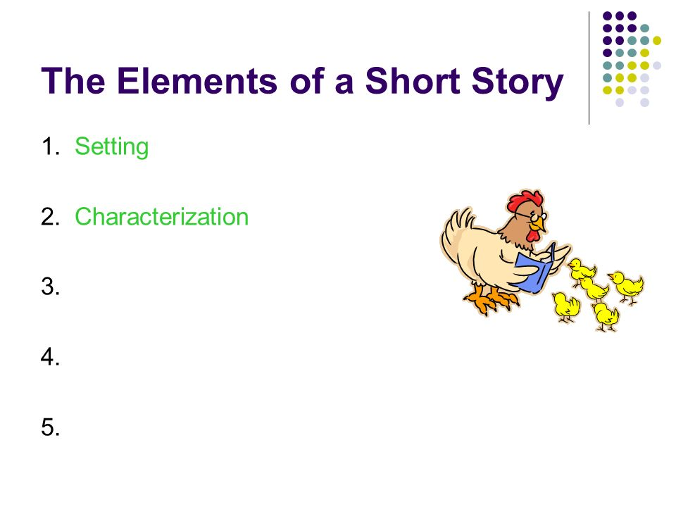 The Elements of a Short Story 1. Setting