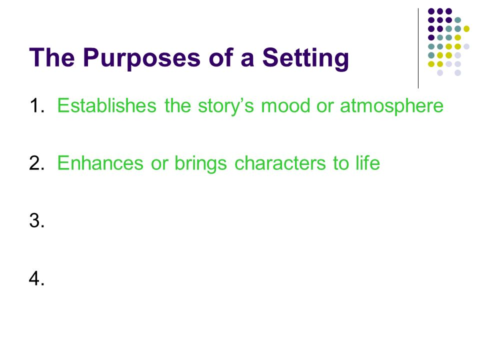 The Purposes of a Setting 1. Establishes the story's mood or atmosphere