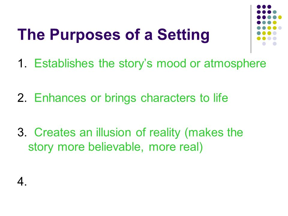 The Purposes of a Setting 1. Establishes the story's mood or atmosphere 2.
