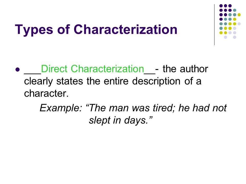 Types of Characterization _____________________- the author clearly states the entire description of a character.