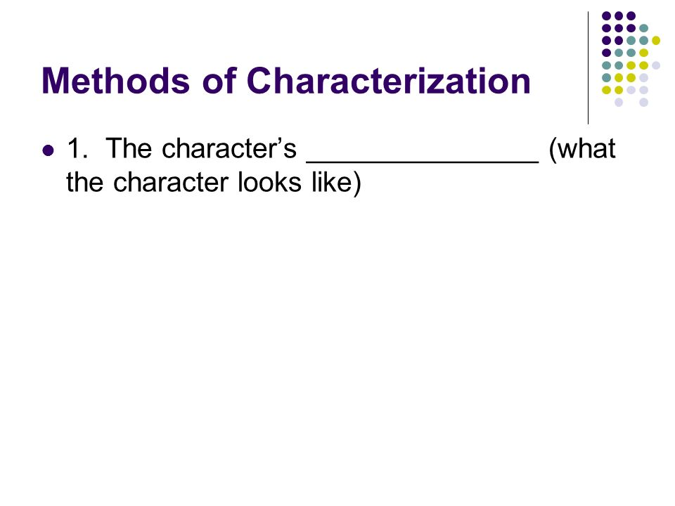 Types of Characterization ___Direct Characterization__- the author clearly states the entire description of a character.