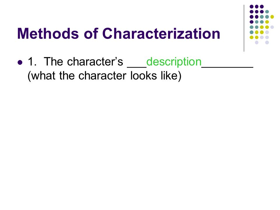 Methods of Characterization 1. The character's _______________ (what the character looks like)