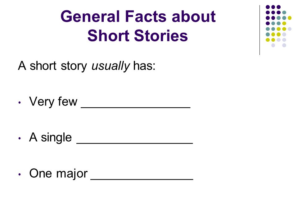 The Definition Short Story- a fictional prose narrative containing less than __20,000____words Fictional= not true Prose= written in paragraph form Narrative= meaning story with characters, plot, etc.