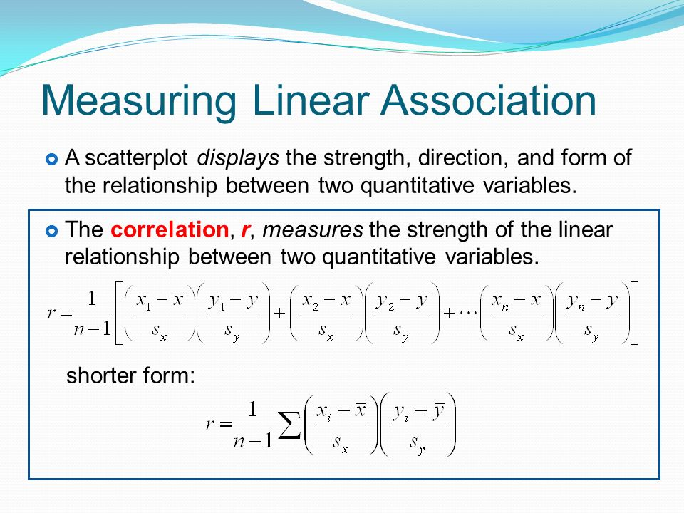 Measuring Linear Association  A scatterplot displays the strength, direction, and form of the relationship between two quantitative variables.