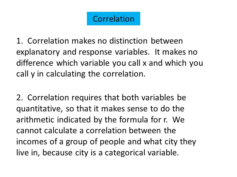 1. Correlation makes no distinction between explanatory and response variables.